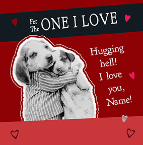 Dog Valentine's Day card - One I Love Hugging Hell!