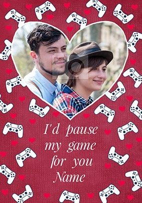 I'd Pause My Game For You Photo Card