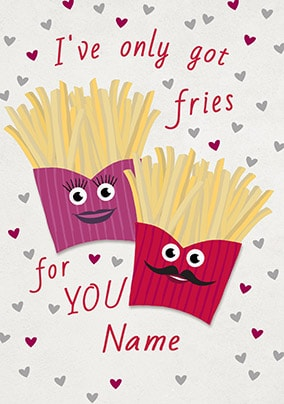I've Only Got Fries For You Personalised Card