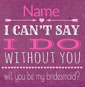 I can't say I do without You Bridesmaid Card