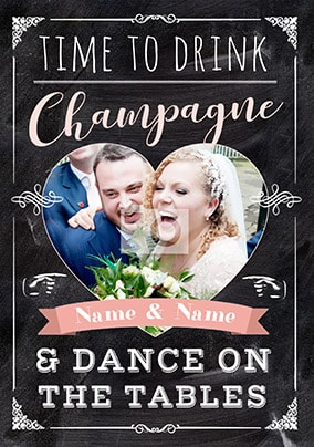 Drink Champagne & Dance on the Tables Photo Upload Wedding Card